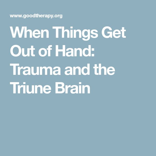 When Things Get Out of Hand: Trauma and the Triune Brain
