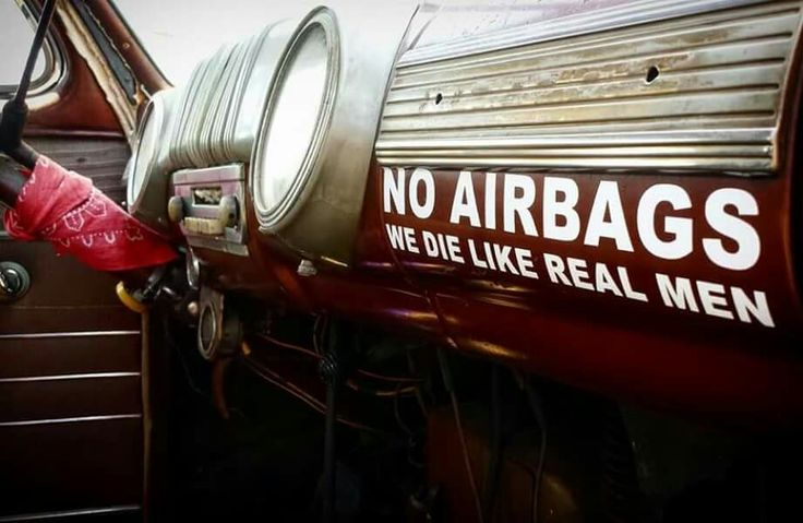 There are no air bags in the truck I drive either...