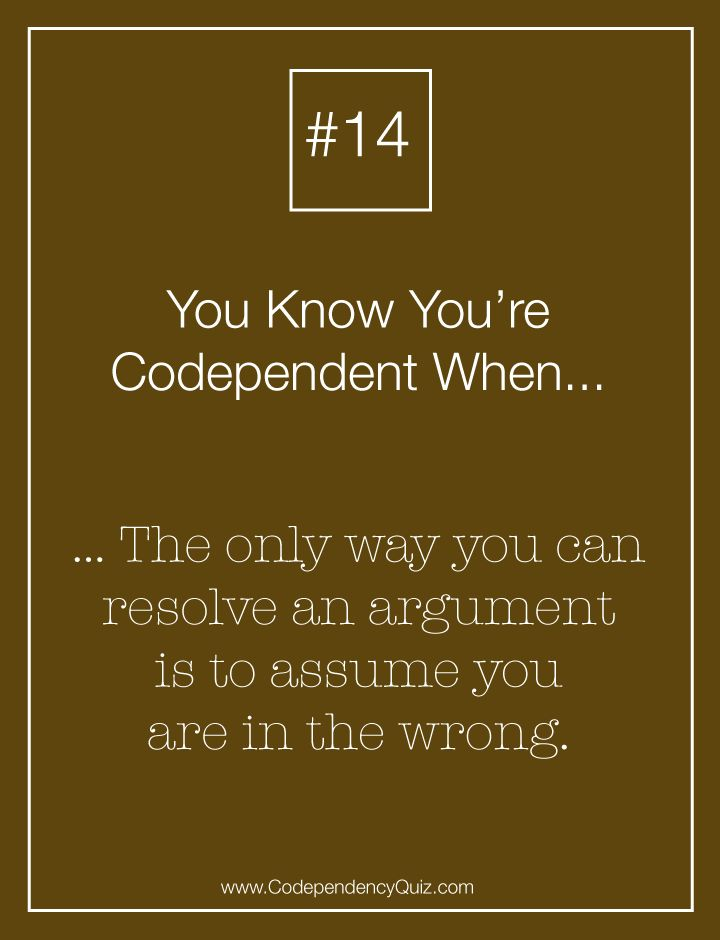 Taking the blame is easier when you have no self worth. http://www.codependencyquiz.com/disagreements/
