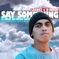 Leanez Feat. B-Greek - Say Something (A Great Big World Cover) on SoundCloud