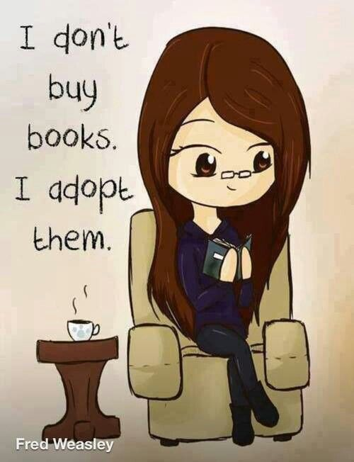 """i don't buy books. . .i adopt them"" -- just so you are aware. They will move with me wherever I go, all 200+ of them"