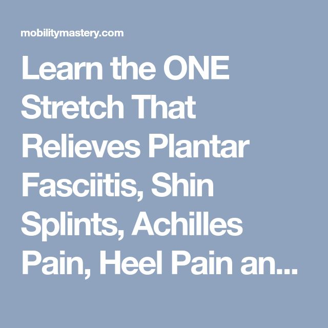 Learn the ONE Stretch That Relieves Plantar Fasciitis, Shin Splints, Achilles Pain, Heel Pain and Compartment Syndrome   Mobility Mastery