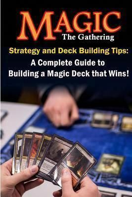 Magic The Gathering Strategy And Deck Building Tips A Complete Guide To Building A Magic Deck That Magic The Gathering The Gathering Magic The Gathering Cards