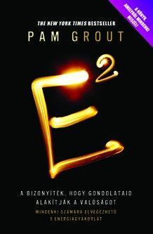 Íme a bizonyíték arra, hogy gondolataid alakítják valóságodat. Tedd próbára képességeidet és ismerd meg az E2 energiagyakorlatait!