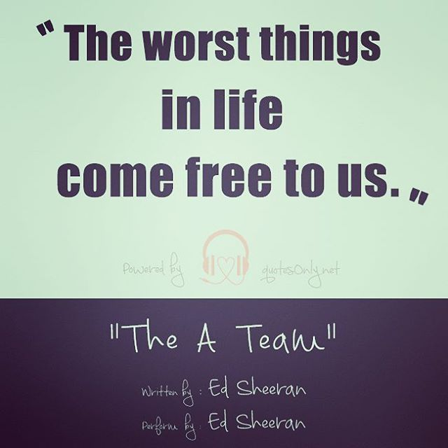 """…the worst things in life come free to us…"""