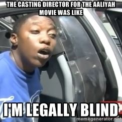 The casting director for the Aaliyah movie was like  I'm legally blind  | I'm Legally blind woman
