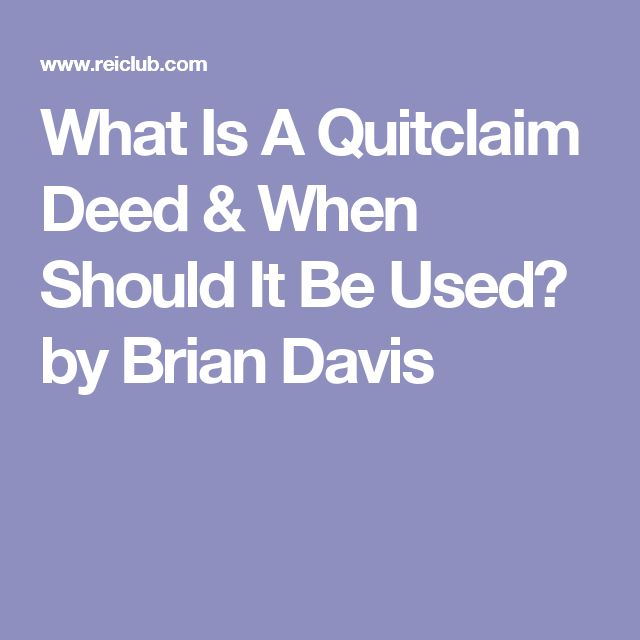 What Is A Quitclaim Deed & When Should It Be Used?  by Brian Davis