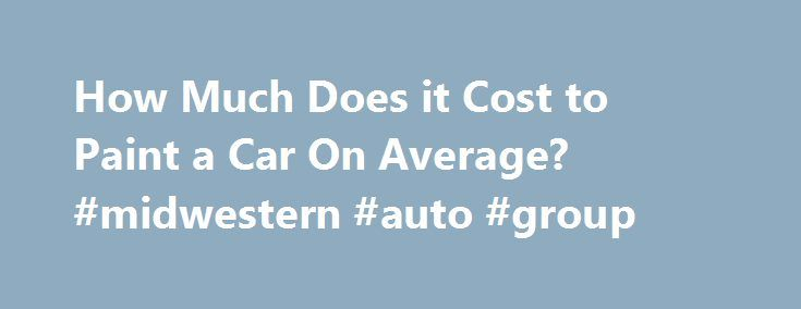How Much Does it Cost to Paint a Car On Average? #midwestern #auto #group http://pakistan.remmont.com/how-much-does-it-cost-to-paint-a-car-on-average-midwestern-auto-group/  #auto painting prices # The Price of Getting a New Paint Job for Your Car The price of a car is such a loaded question. There are the different variables that go into what the price of a new car painting cost. This can best be answered by watching the video below. However, if you're not one to like to watch videos…