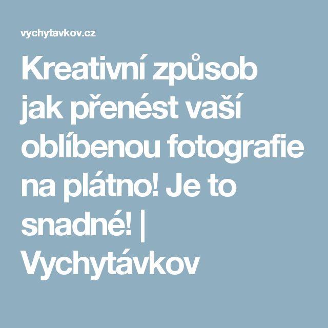 Kreativní způsob jak přenést vaší oblíbenou fotografie na plátno! Je to snadné! | Vychytávkov