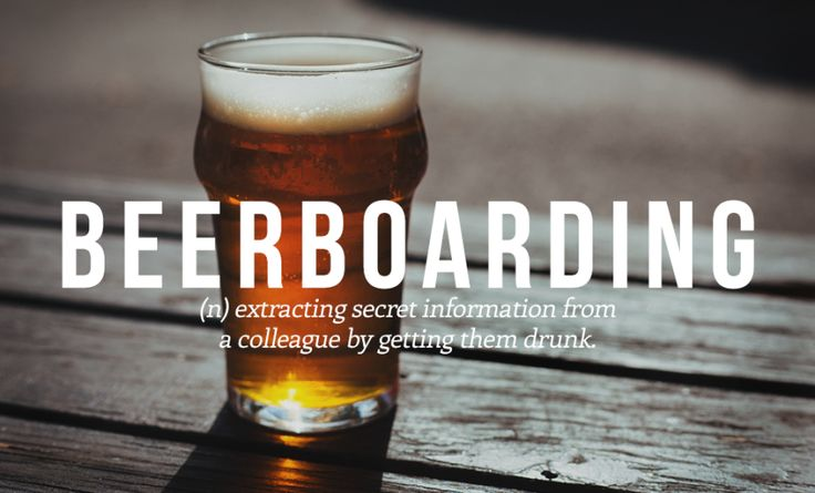 Beerboarding (v) extracting secret information from a colleague by getting them drunk.
