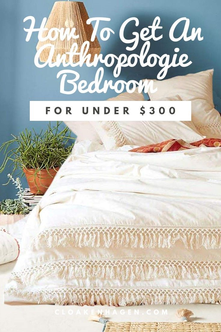 How To Get An Anthropologie Bedroom For Under 300 Cloakenhagen