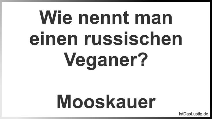 Wie nennt man einen russischen Veganer? Mooskauer ... gefunden auf https://www.istdaslustig.de/spruch/1046 #lustig #sprüche #fun #spass