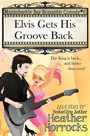 Moonchuckle Bay #5: Elvis Gets His Groove Back by Heather Horrocks. Paranormal Romantic Comedy.