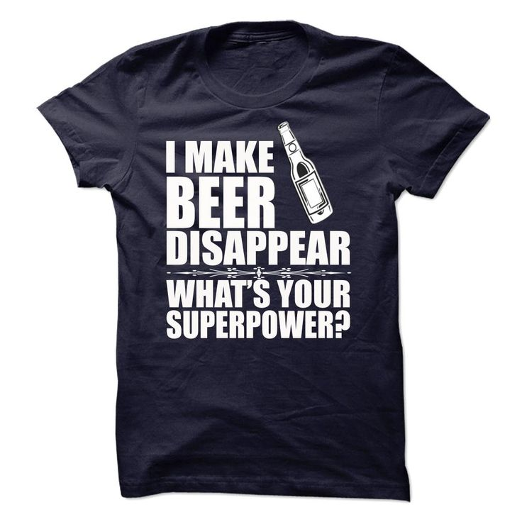 [Hot tshirt name creator] I Make Beer Disappear  LAST CHANCE    Coupon 15%