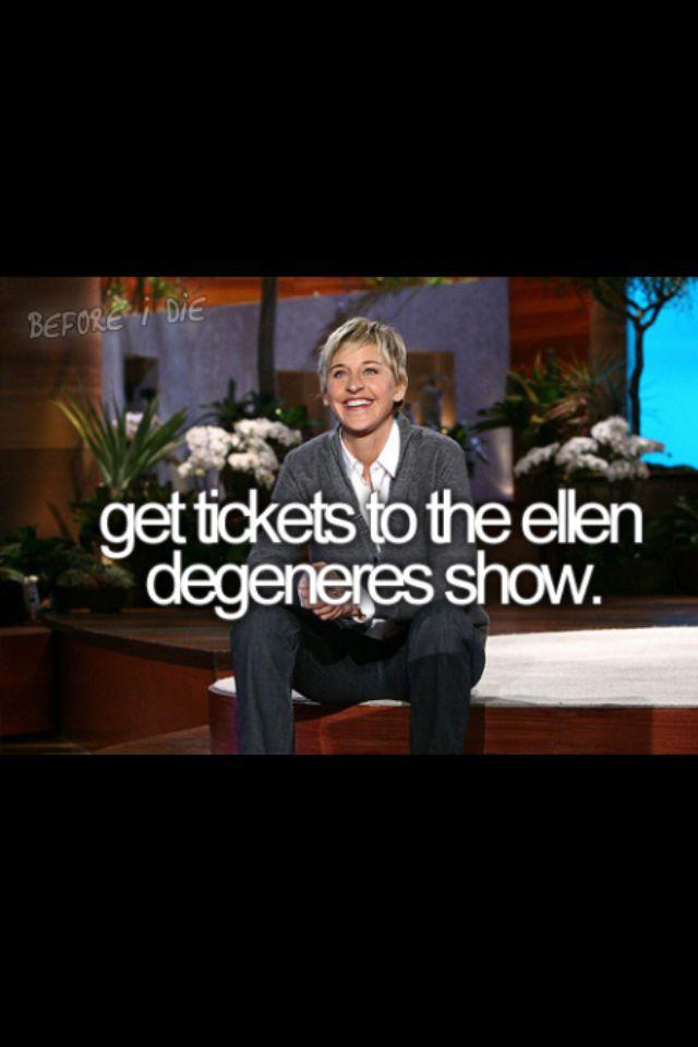 Bucket list -- get tickets to the Ellen DeGeneres show