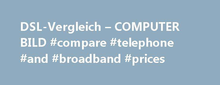 DSL-Vergleich – COMPUTER BILD #compare #telephone #and #broadband #prices http://broadband.remmont.com/dsl-vergleich-computer-bild-compare-telephone-and-broadband-prices/  #dsl provider # Die besten DSL-Tarife finden Wenn Sie einen DSL-Vergleich durchf hren, pr fen Sie zun chst, welche Anbieter in Ihrem Ortsnetzbereich zur Auswahl stehen. Zudem spielt auch die maximal verf gbare Bandbreite eine Rolle, denn nicht alle Geschwindigkeiten sind berall verf gbar. Beim Vergleichen sehen Sie direkt…