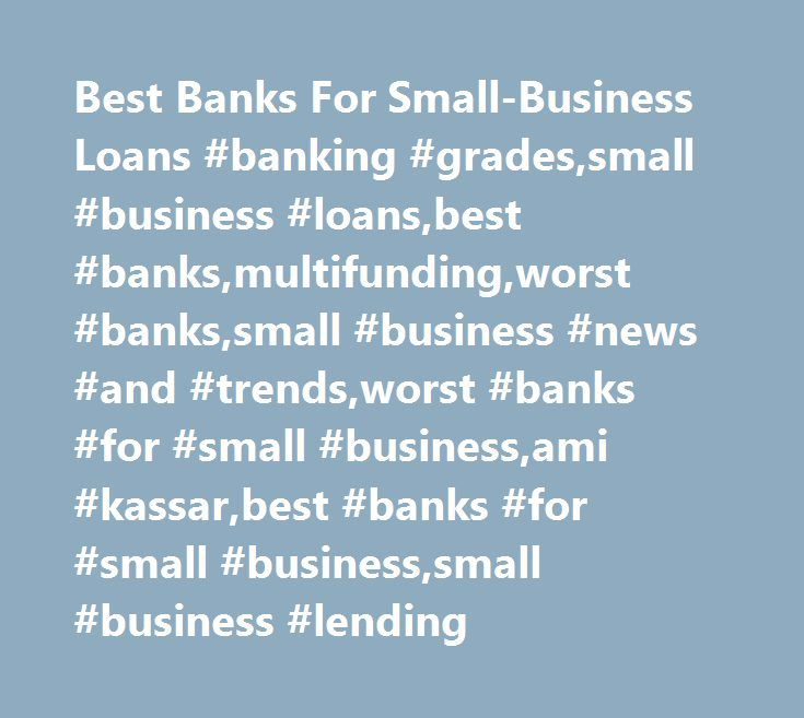 Best Banks For Small-Business Loans #banking #grades,small #business #loans,best #banks,multifunding,worst #banks,small #business #news #and #trends,worst #banks #for #small #business,ami #kassar,best #banks #for #small #business,small #business #lending http://kansas.nef2.com/best-banks-for-small-business-loans-banking-gradessmall-business-loansbest-banksmultifundingworst-bankssmall-business-news-and-trendsworst-banks-for-small-businessami-kassarbest/  # Best Banks For Small-Business Loans…
