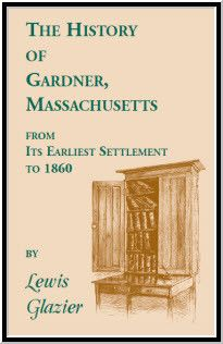 History of Gardner, Massachusetts from Its Earliest Settlement to 1860
