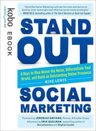Stand Out Social Marketing: How to Rise Above the Noise, Differentiate Your Brand, and Build an Outstanding Online Presence eBook by Mike Lewis Kobo Edition | chapters.indigo.ca