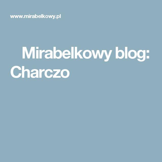 Mirabelkowy blog: Charczo