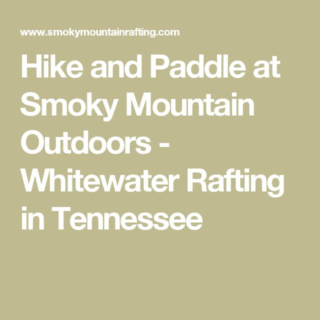 Hike and Paddle at Smoky Mountain Outdoors - Whitewater Rafting in Tennessee