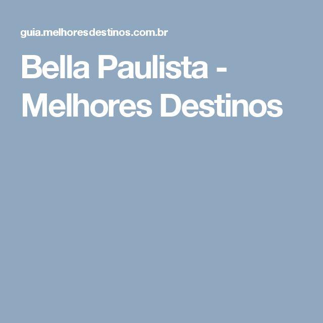 Bella Paulista - Melhores Destinos