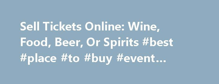 Sell Tickets Online: Wine, Food, Beer, Or Spirits #best #place #to #buy #event #tickets http://tickets.nef2.com/sell-tickets-online-wine-food-beer-or-spirits-best-place-to-buy-event-tickets/  Sell Tickets Online Sell tickets online to your event. Secure and easy! No merchant account or credit card capabilities necessary. Low cost per-ticket fees for you and/or your customers. Guaranteed secure credit card processing. E-Ticket Option. Printable PDF tickets delivered via email. (see a sample )…