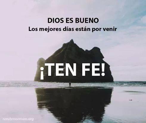 Dios es Bueno. Los mejores días están por venir Ten Fe!