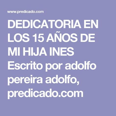 DEDICATORIA EN LOS 15 AÑOS DE MI HIJA INES Escrito por adolfo pereira adolfo, predicado.com