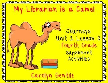 My Librarian is a Camel Journeys Unit 1 Lesson 3 Fourth Grade Supplement Activities Common Core aligned Pg. 3-5 Vocabulary in Context - copy pages A and B back to back, fold on the solid lines and cut on the dotted lines - read the vocabulary word and its definition - lift the flap and use it in a sentence and illustrate it Pg. 6 Use It! - use your