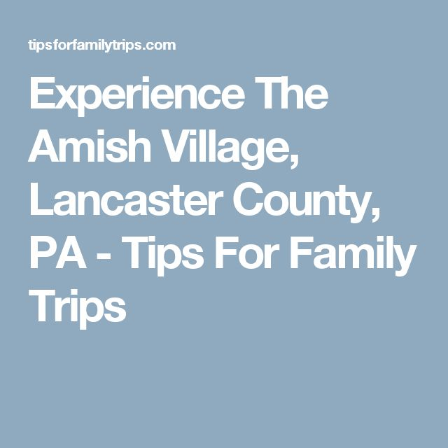 Experience The Amish Village, Lancaster County, PA - Tips For Family Trips