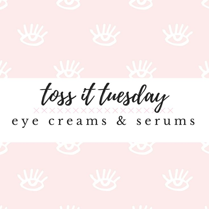 TOSS IT TUESDAY | EYE CREAMS & SERUMS / /via @lib