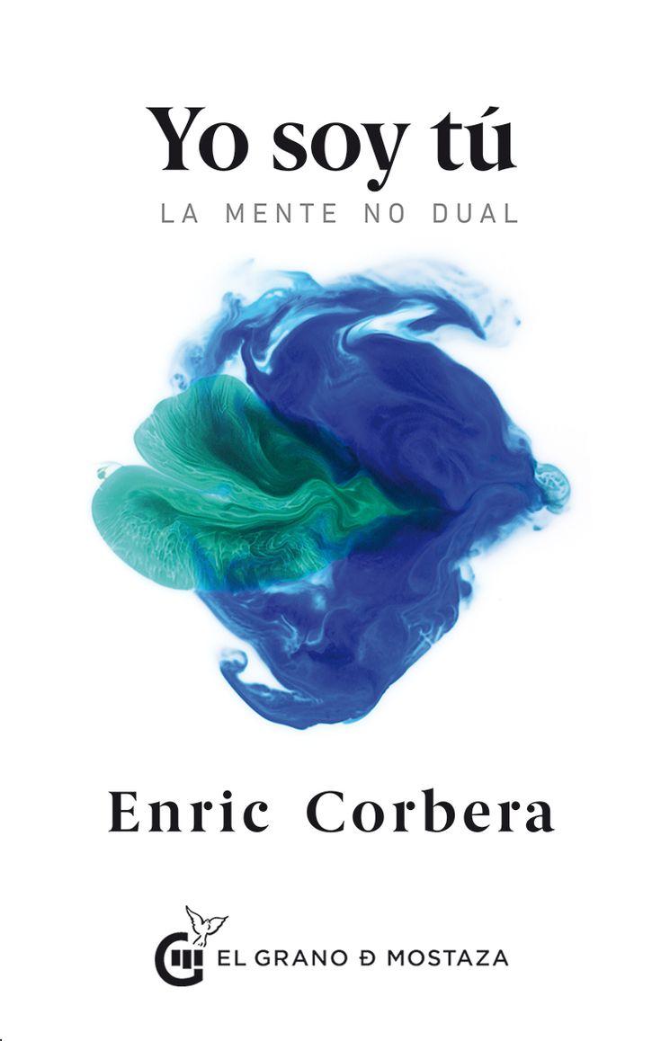 Yo soy tú,la mente no dual. El libro más reciente deEnric Corbera, el autor insiste en la integración entre ciencia y espiritualidad, describiendo el pa