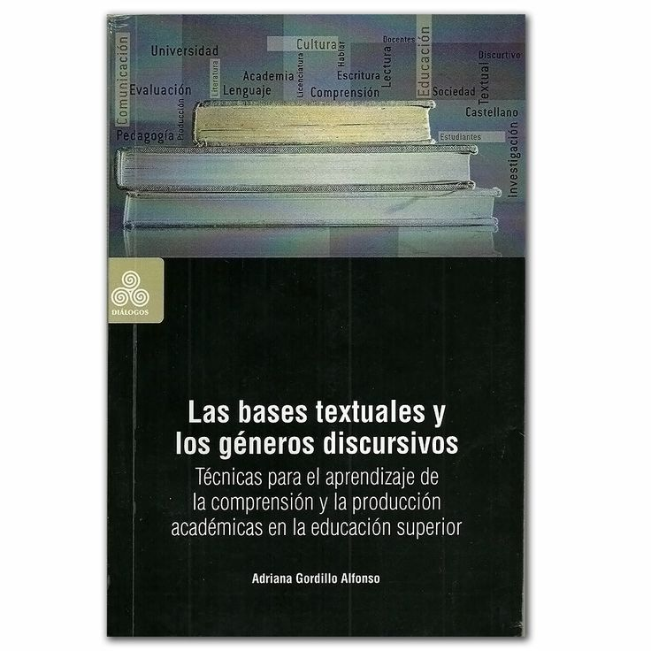 Las bases textuales y los géneros discursivos - Adriana Gordillo Alfonso - Universidad Distrital Francisco José de Caldas http://www.librosyeditores.com/tiendalemoine/3249-las-bases-textuales-y-los-generos-discursivos.html Editores y distribuidores