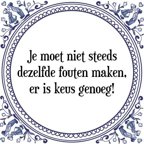 Je moet niet steeds dezelfde fouten maken, er is keus genoeg - Bekijk of bestel deze Tegel nu op Tegelspreuken.nl