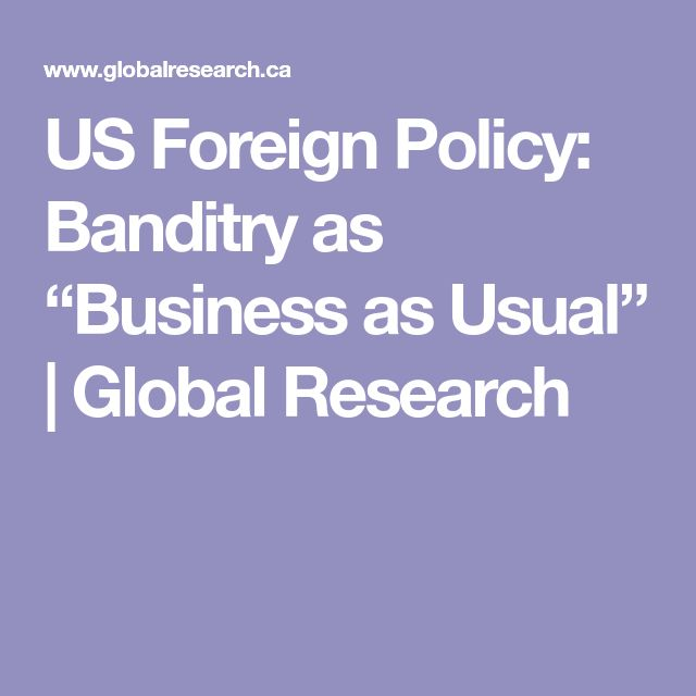 "US Foreign Policy: Banditry as ""Business as Usual"" 
