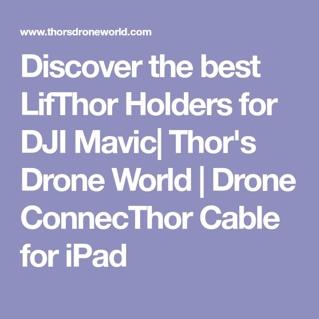 Discover the best LifThor Holders for DJI Mavic| Thor's Drone World | Drone ConnecThor Cable for iPad