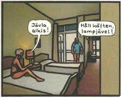 - Damn alcoholic! - Shut up, damned lamp... (Jan Stenmark)