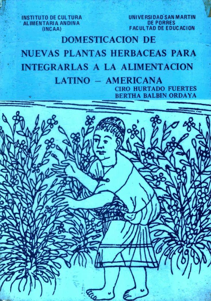 Título: Domesticación de nuevas plantas herbaceas para integrarlas a la alimentación latino americana / Autor: Hurtado Fuertes, Ciro   / Ubicación: FCCTP – Gastronomía – Tercer piso / Código:G/ALT/ 635.9 H96