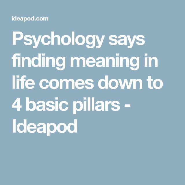 Psychology says finding meaning in life comes down to 4 basic pillars - Ideapod