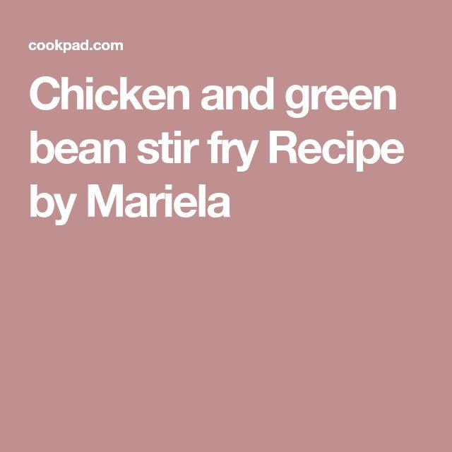 Chicken and green bean stir fry Recipe by Mariela