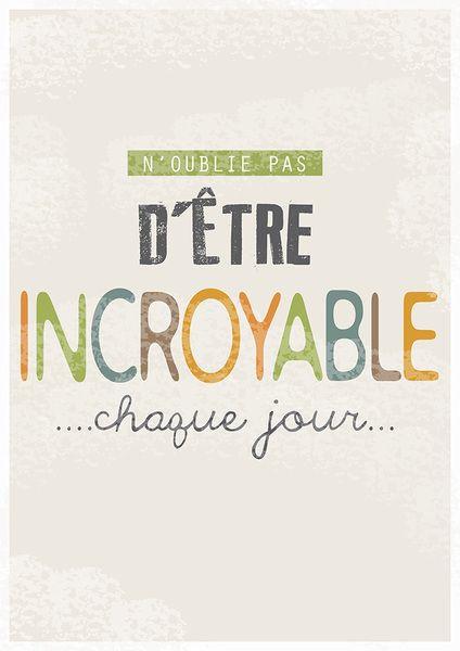 N'oublie pas d'etre incroyable ... Chaque jour ...