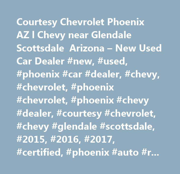 Courtesy Chevrolet Phoenix AZ l Chevy near Glendale Scottsdale Arizona – New Used Car Dealer #new, #used, #phoenix #car #dealer, #chevy, #chevrolet, #phoenix #chevrolet, #phoenix #chevy #dealer, #courtesy #chevrolet, #chevy #glendale #scottsdale, #2015, #2016, #2017, #certified, #phoenix #auto #repair, #car #loans, #auto #finane, #truck #dealer, #used #car #dealer, #serving #tempe #scottsdale #glendale, #az, #arizona, #lease, #specials, #silverado, #2017 #volt, #cruze, #malibu, #dealership…