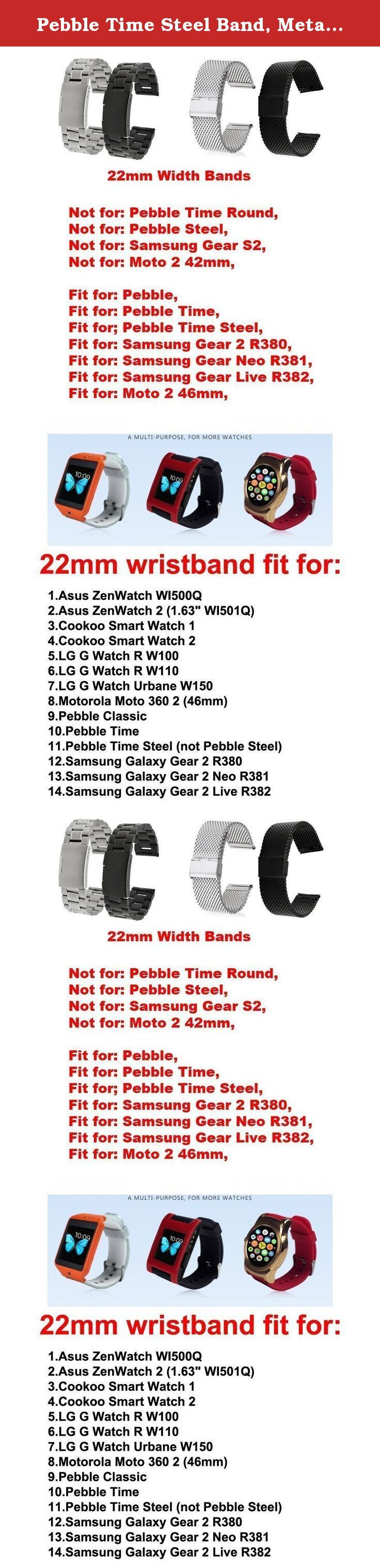 Pebble Time Steel Band, Metal, Replacement Stainless Steel Watch Strap for Pebble Time Steel (NOT Pebble Steel) Smart Watch /No Watch - MeshBlack. Metal Watchband/ Stainless Steel Strap fits for (Pebble Time Steel) Smart Watch, Please NOTE: Not Pebble Steel With Prefect workmanship, fashion design, comfortable feeling, stylish look, giving you noble wearing experience, easy to use, come with a set of tools Easy to install and remove; Width: 22mm; Length adjustable length; Best metal links...