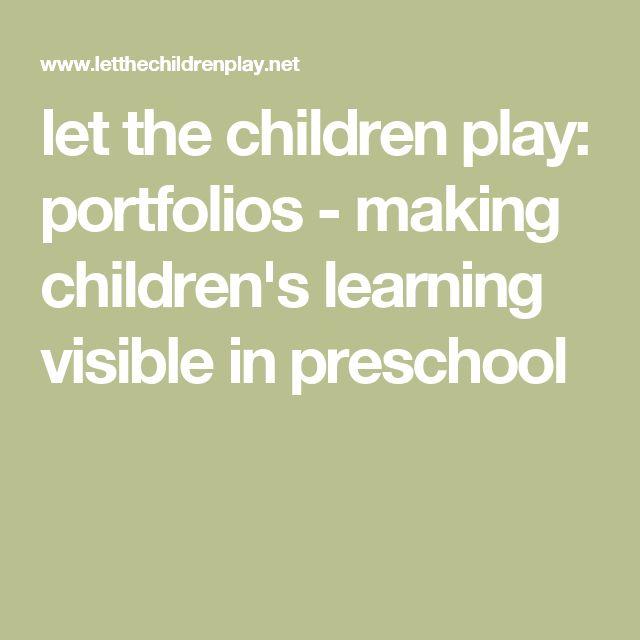 let the children play: portfolios - making children's learning visible in preschool