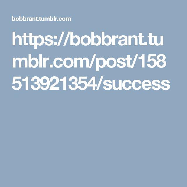 https://bobbrant.tumblr.com/post/158513921354/success