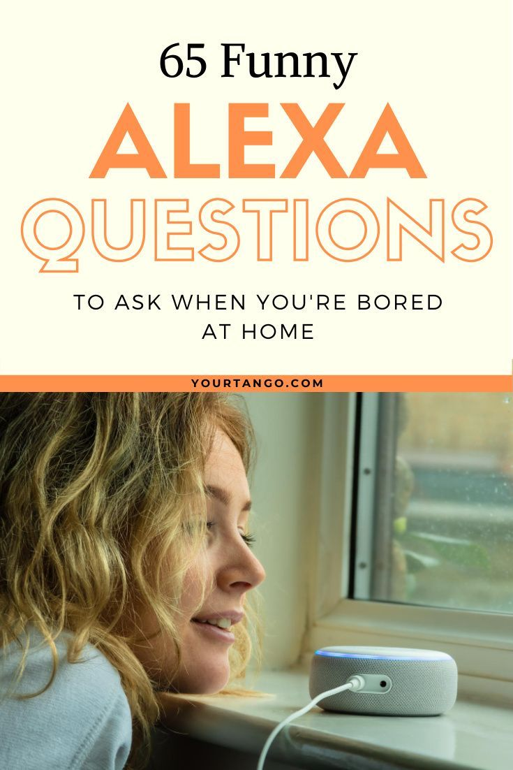 65 Funny Alexa Questions To Ask When You Re In The House Bored Funny Alexa Commands Alexa Tricks Alexa Commands