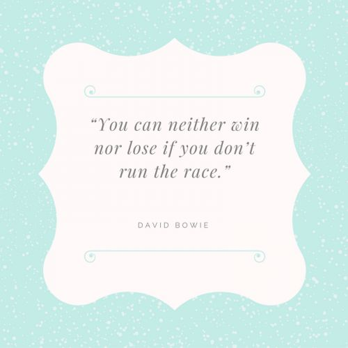 A motivational quote from David Bowie. This inspirational quote rings true to everything you do in your life.
