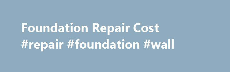 Foundation Repair Cost #repair #foundation #wall http://wisconsin.remmont.com/foundation-repair-cost-repair-foundation-wall/  # How Much Does It Cost to Fix Foundation Problems? If your foundation has cracks wider than 1/4-inch wide, or if you have stairstep cracks in blocks or bricks, you can hire a contractor to plug them by injecting epoxy ($1,500-$3,000) or do it yourself with epoxy putty, but either way, you'll only be stopping water from coming in. You need to fix the underlying…