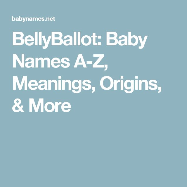 BellyBallot Baby Names A Z Meanings Origins